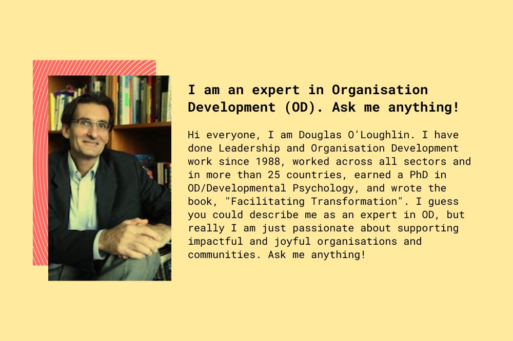 I am an Organisation Development Expert, Ask me Anything