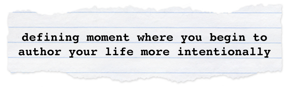 Creative Chronicles Min Quote: defining moment where you begin to author your life more intentionally
