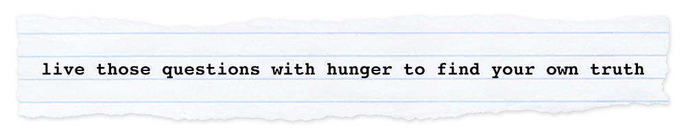 Creative Chronicles Min Quote: live those questions with hunger to find your own truth