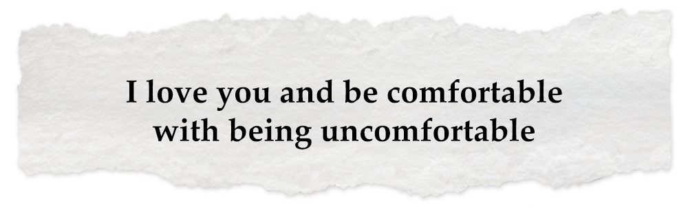 Creative Chronicles Fariz Quote: I love you and be comfortable with being uncomfortable