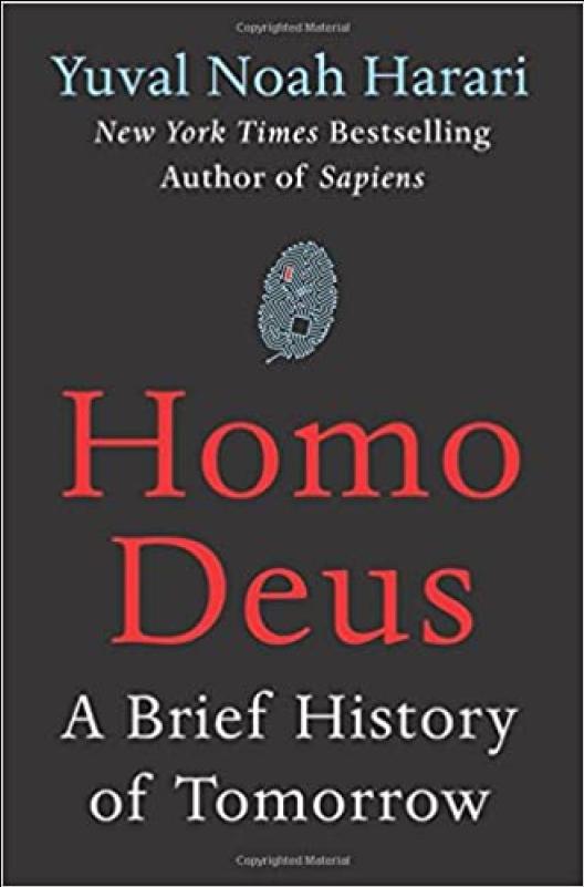 Homo Deus, A Brief History of Tomorrow - Yuval Noah Harari
