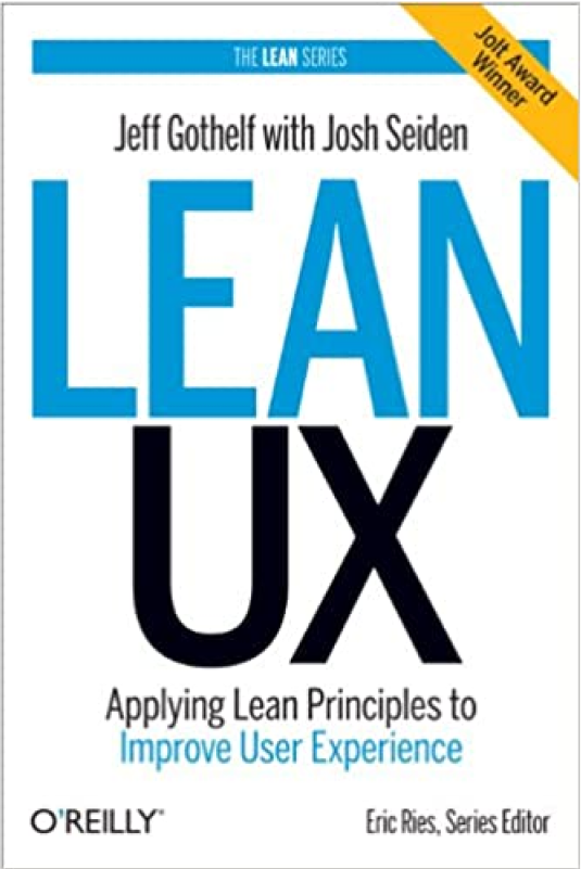 Lean UX, Applying Lean Principles to Improve User Experience - Jeff Gothelf