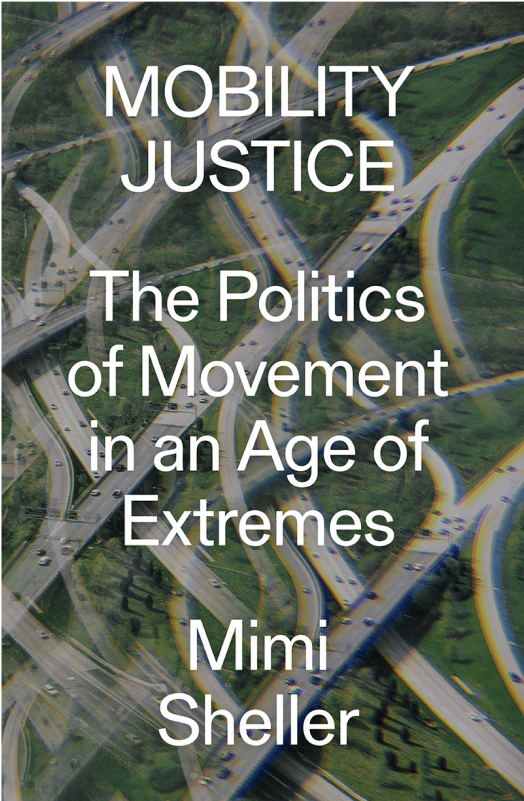 Mobility Justice, The Politics of Movement in An Age of Extremes - Mimi Sheller